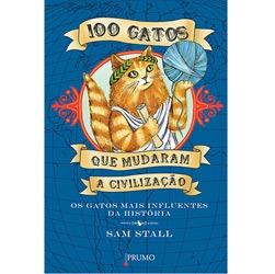 100 Gatos Que Mudaram a Civilização: os Gatos Mais Influentes da História