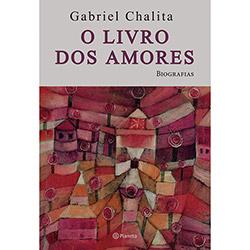 O Livro dos Amores - Gabriel Chalita