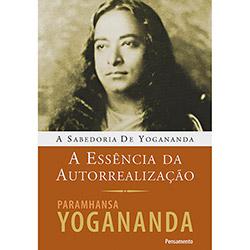 A Essência da Autorrealização - Paramhansa Yogananda