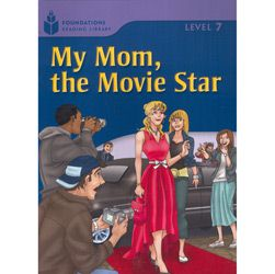 Foundations Reading Library Level 7.3 - My Mom, The Movie Star