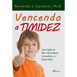 Vencendo a Timidez - Como Ajudar Seu Filho a Ser Afetuoso, Extrovertido e Se Divertir Muito (0)