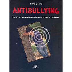 Antibullying: uma Nova Estratégia para Aprender e Prevenir - Silvio Costta