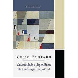 Criatividade e Dependencia da Civilizacao Industrial