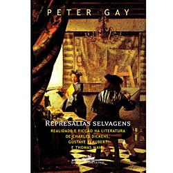 Represálias Selvagens: Realidade e Ficção na Literatura de Charles Dickens, Gustave Flaubert e Thomas Mann