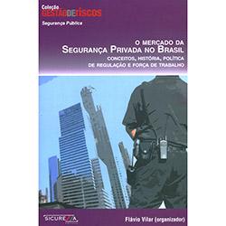 Gestão de Riscos - o Mercado da Segurança Privada no Brasil: Conceitos, História, Política de Regulação e Força de Trabalho