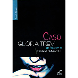 Caso Glória Trevi os Segredos de Roberta Menuzzo