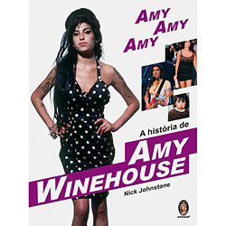 Amy, Amy, Amy: a História de Amy Winehouse