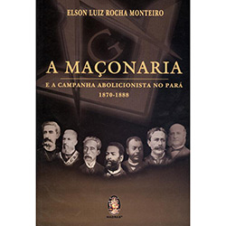 Maçonaria e a Campanha Abolicionista no Pará, A