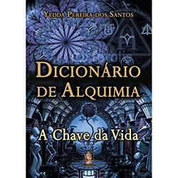Dicionário de Alquimia: a Chave da Vida