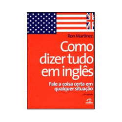 Como Dizer Tudo em Ingles: Fale a Coisa Certa em Qualquer Situacao
