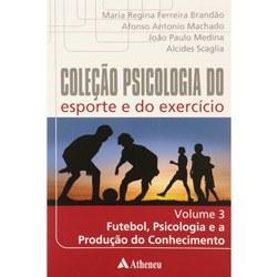Futebol, Psicologia e a Produçao do Conhecimento- Coleção Psicologia do Esporte e do Exercicio