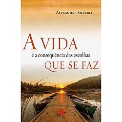 A Vida e a Consequência das Escolhas Que Se Faz - Alexandre Silveira