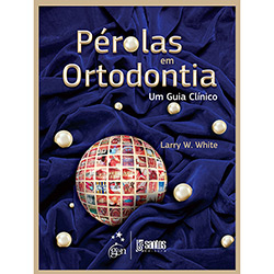 Pérolas em Ortodontia: um Guia Clínico