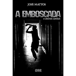 A Emboscada: e Outros Contos - José Mattos