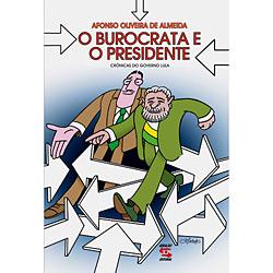 Burocrata e o Presidente: Crônicas do Governo Lula, O