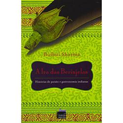 A Ira das Berinjelas: Histórias de Paixão e Gastronomia Indianas - Bulbul Sharma