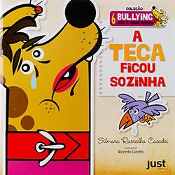 Teca Ficou Sozinha, a - Coleção Bullying Não É Brincadeira