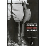 Dia em Que Getulio Matou Allende e Outras Novelas do Poder, O