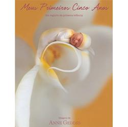 Meus Primeiros Cinco Anos: um Registro da Primeira Infância - Anne Geddes