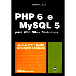 Php 6 e Mysql 5 - para Web Sites Dinamicos