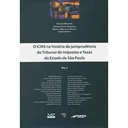 Icms na História da Jurisprudência do Tribunal de Impostos, o - e Taxas do Estado de São Paulo - Vol.1