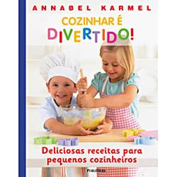 Cozinhar e Divertido! - Deliciosas Receitas para Pequenos Cozinheiros