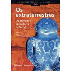 Os Extraterrestres: os Primeiros Povoadores da Terra? - Heber Casal Sáenz