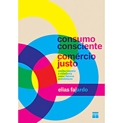 Consumo Consciente, Comércio Justo - Conhecimento e Cidadania Como Fatores Economicos (0)