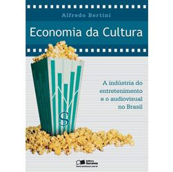 Economia da Cultura - a Industria do Entretenimento e o Audiovisual no Bras