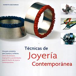 Técnicas de Joyería Contemporánea: Una Guia Completa para Joyeros Y Orfebres