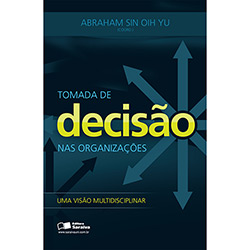 Tomada de Decisão nas Organizações: uma Visão Multidisciplinar