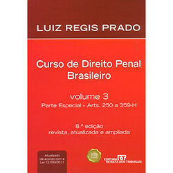 Curso de Direito Penal Brasileiro: Parte Especial - Arts. 250 a 359-h - Volume 03 - Luiz Regis Prado