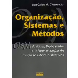 Organização, Sistemas e Métodos: Análise, Redesenho e Informatização de Processos Administrativos