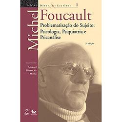 Problematização do Sujeito: Psicologia, Psiquiatria e Psicanálise - Vol. 1 - Coleção Ditos e Escritos