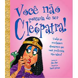 Voce Nao Gostaria de Ser Cleopatra!