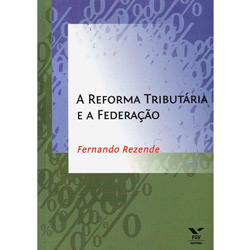 Reforma Tributaria e a Federacao, A