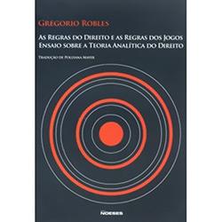 Regras do Direito e as Regras dos Jogos, As: Ensaios Sobre a Teoria Analítica do Direito