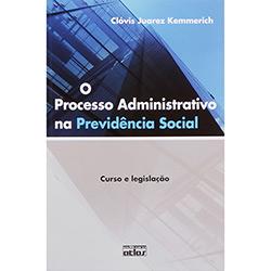 O Processo Administrativo na Previdência Social: Curso e Legislação