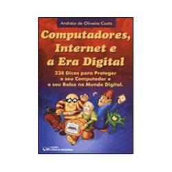 Computadores, Internet e a Era Digital - 238 Dicas para Proteger o Seu Computador e o Seu Bolso no M