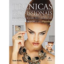 Técnicas Profissionais de Retoques de Fotografias: para Fotógrafos Que Utilizam Photoshop (2012 - Edição 1)
