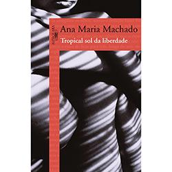 Tropical Sol da Liberdade - Ana Maria Machado