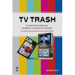 Tv Trash - as Cenas Mais Insolitas, Bizarras e Curiosas da Televisao (e Com