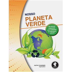 Nosso Planeta Verde: 0 Ótimas Propostas para Trabalhar na Educação Infantil