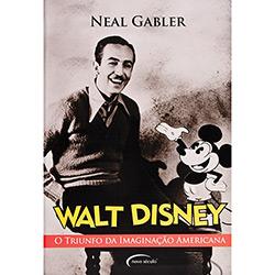 Walt Disney - o Triunfo da Imaginacao Americana