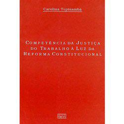 Competencia da Justica do Trabalho a Luz da Reforma Constitucional