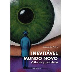 Inevitavel Mundo Novo - o Fim da Privacidade