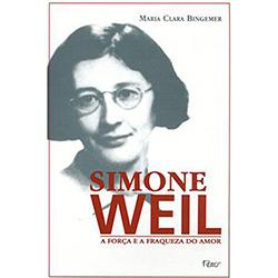 Simone Weil - a Forca e a Fraqueza do Amor