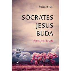 Sócrates, Jesus, Buda: Três Mestres de Vida