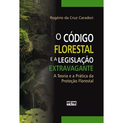 O Código Florestal e a Legislação Extravagante : a Teoria e a Prática da Proteção Florestal