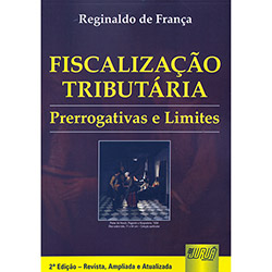 Fiscalização Tributária: Prerrogativas e Limites (2012 - Edição 2)